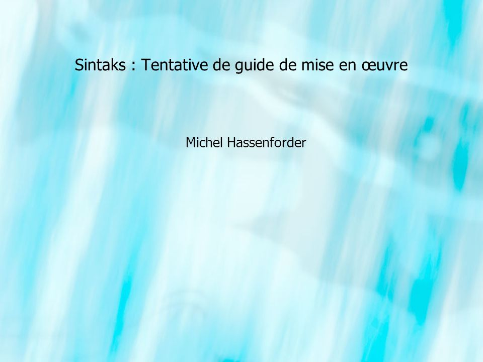 Sintaks : Tentative de guide de mise en œuvre Michel Hassenforder