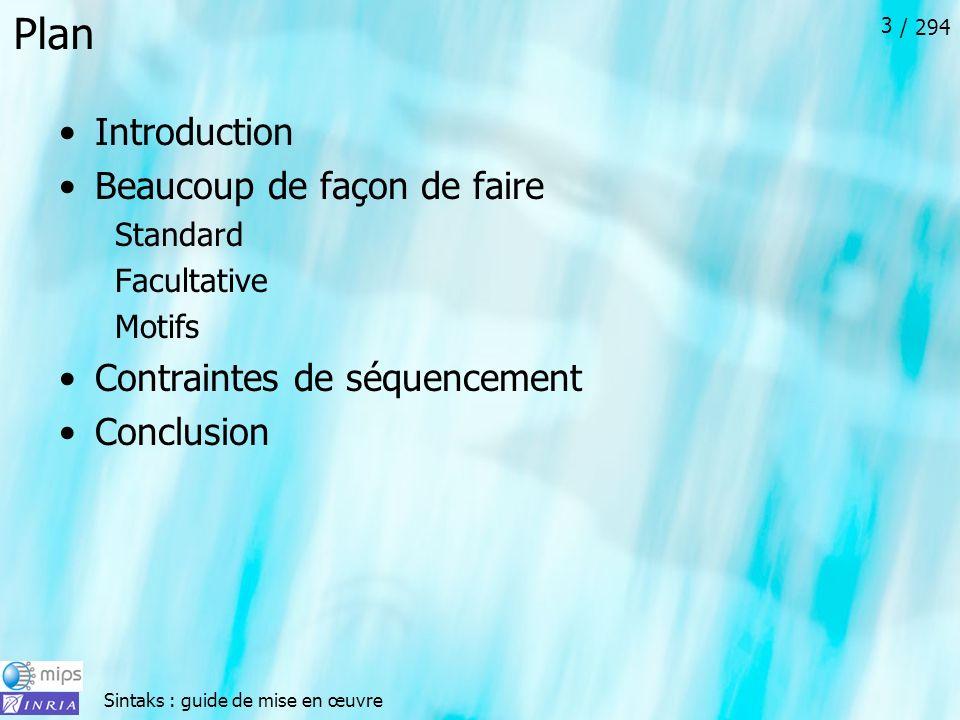 Sintaks : guide de mise en œuvre / 294 3 Plan Introduction Beaucoup de façon de faire Standard Facultative Motifs Contraintes de séquencement Conclusion