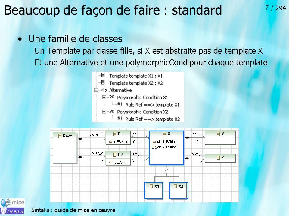 Sintaks : guide de mise en œuvre / 294 7 Beaucoup de façon de faire : standard Une famille de classes Un Template par classe fille, si X est abstraite pas de template X Et une Alternative et une polymorphicCond pour chaque template