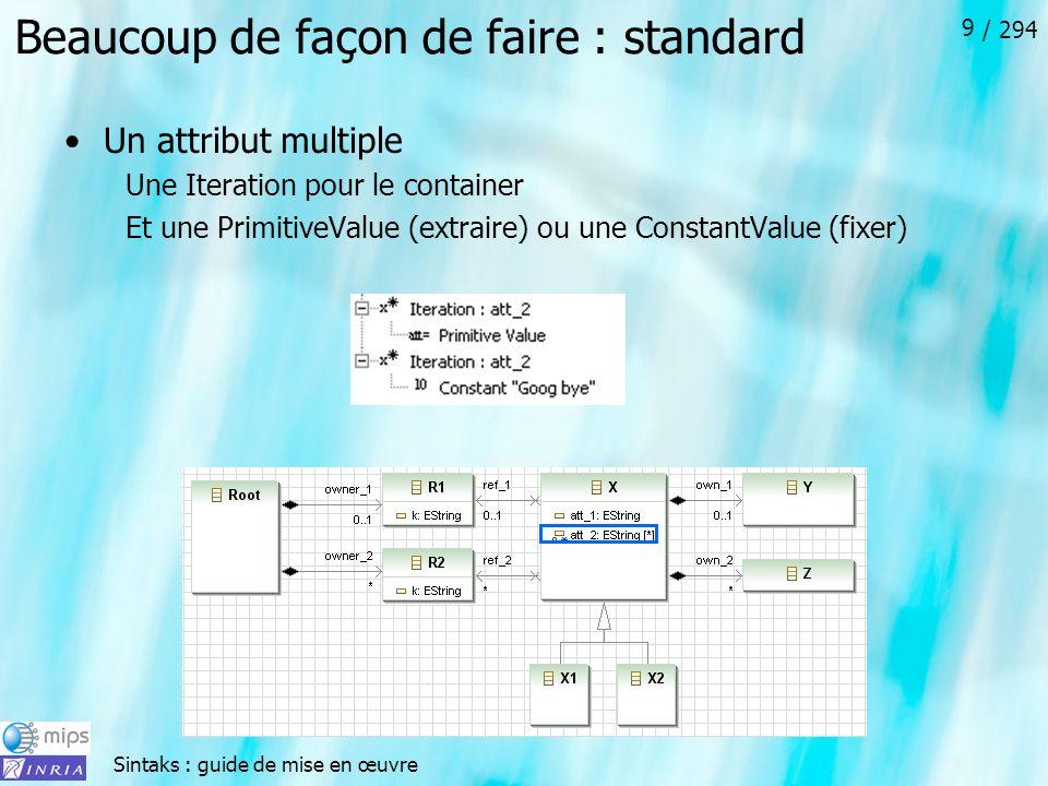 Sintaks : guide de mise en œuvre / 294 9 Beaucoup de façon de faire : standard Un attribut multiple Une Iteration pour le container Et une PrimitiveValue (extraire) ou une ConstantValue (fixer)