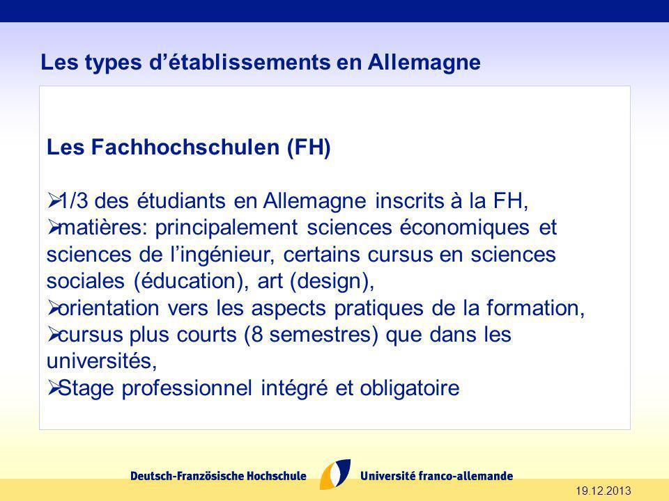 19.12.2013 Les types détablissements en Allemagne Les Fachhochschulen (FH) 1/3 des étudiants en Allemagne inscrits à la FH, matières: principalement s