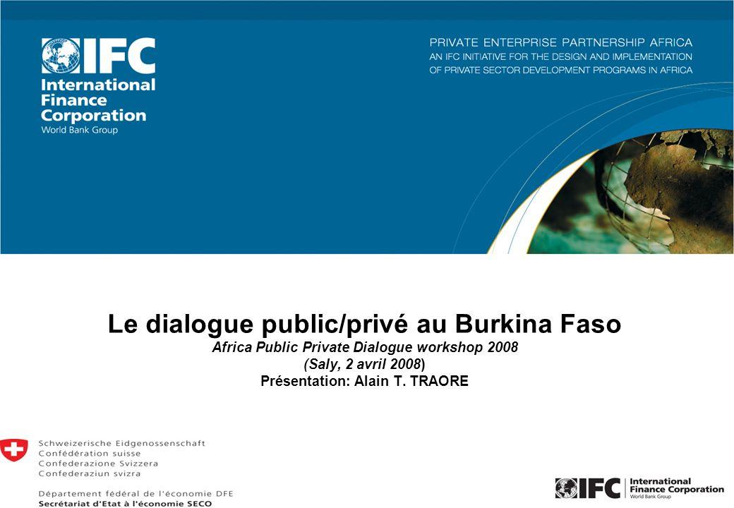 1 Le dialogue public/privé au Burkina Faso Africa Public Private Dialogue workshop 2008 (Saly, 2 avril 2008) Présentation: Alain T. TRAORE