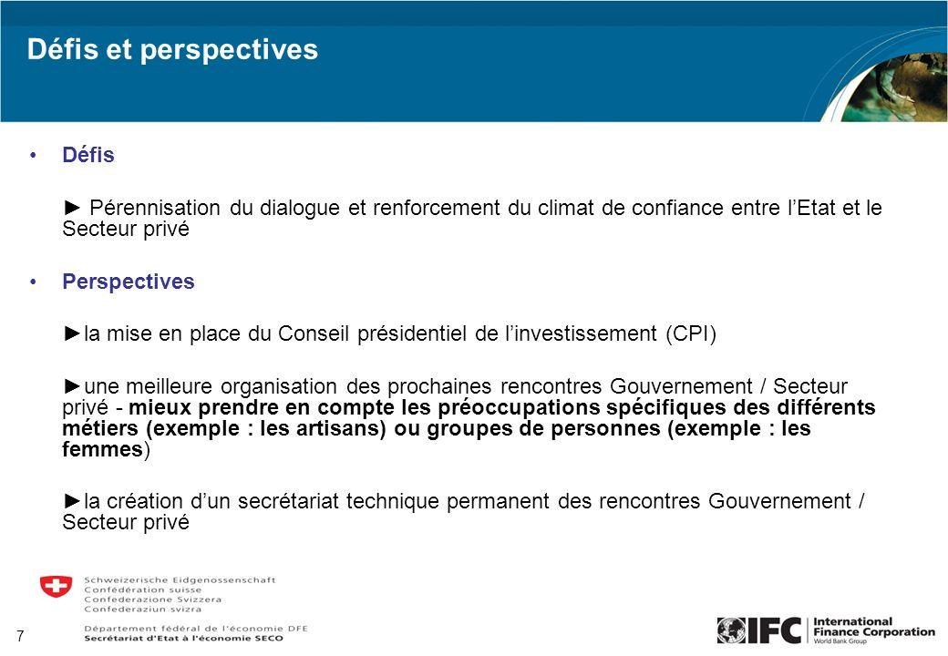 7 Défis et perspectives Défis Pérennisation du dialogue et renforcement du climat de confiance entre lEtat et le Secteur privé Perspectives la mise en