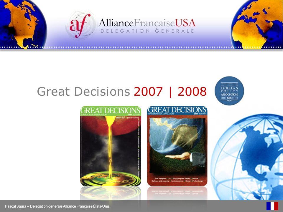 Great Decisions 2007   2008 Pascal Saura – Délégation générale Alliance Française États-Unis