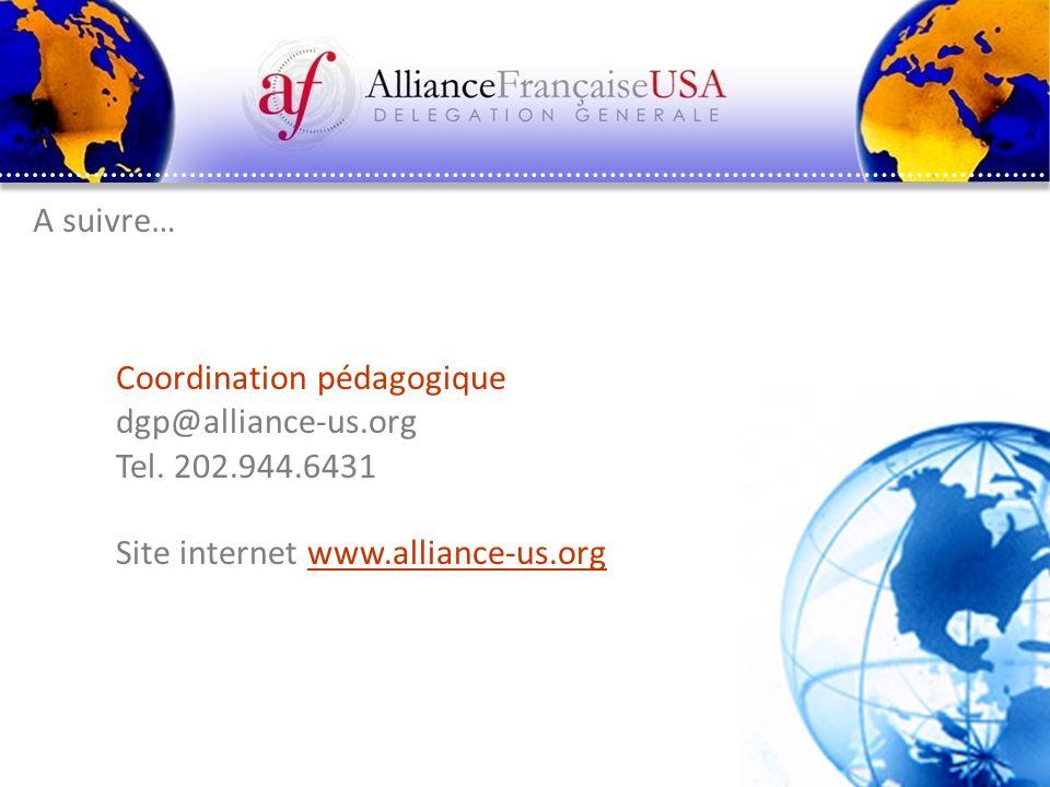 Pascal Saura – Délégation générale Alliance Française États-Unis A suivre… Coordination pédagogique dgp@alliance-us.org Tel. 202.944.6431 Site interne
