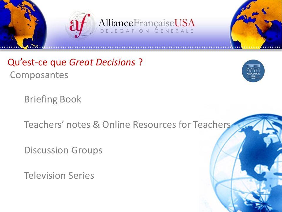 Pascal Saura – Délégation générale Alliance Française États-Unis Quest-ce que Great Decisions ? Composantes Briefing Book Teachers notes & Online Reso