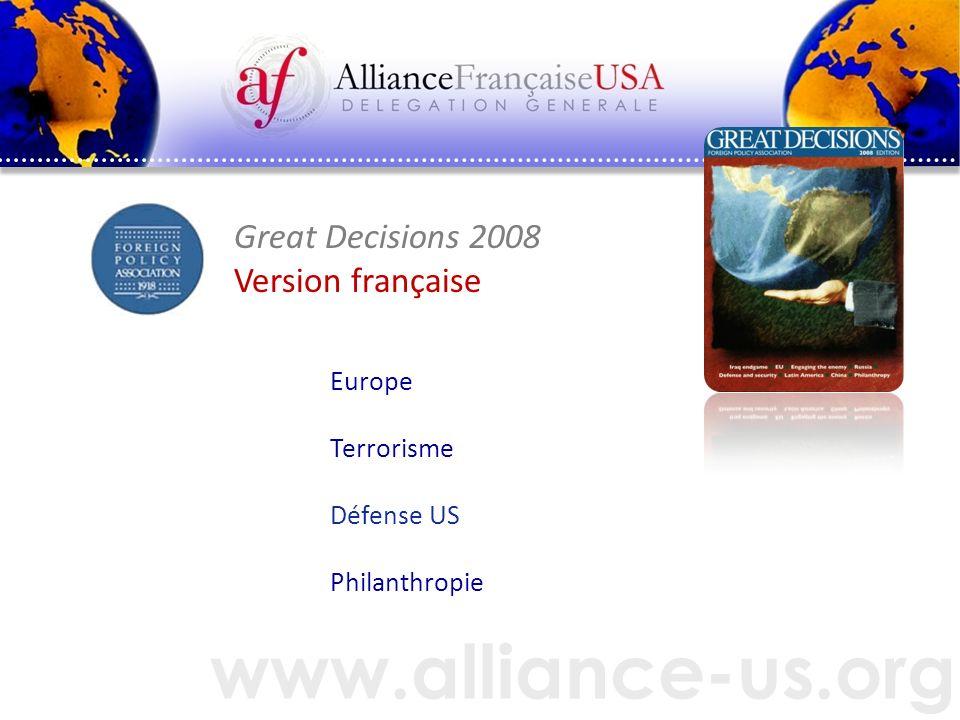 www.alliance-us.org Great Decisions 2008 Version française Europe Terrorisme Défense US Philanthropie