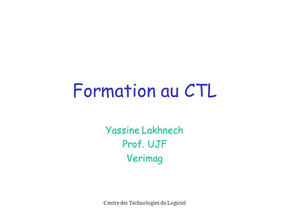Centre des Technologies du Logiciel Formation au CTL Yassine Lakhnech Prof. UJF Verimag