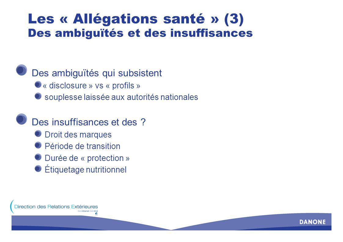 Les « Allégations santé » (3) Des ambiguïtés et des insuffisances Des ambiguïtés qui subsistent « disclosure » vs « profils » souplesse laissée aux au