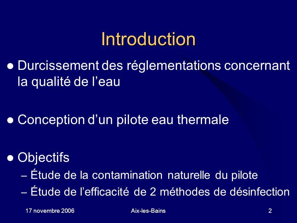 17 novembre 2006Aix-les-Bains2 Introduction Durcissement des réglementations concernant la qualité de leau Conception dun pilote eau thermale Objectif