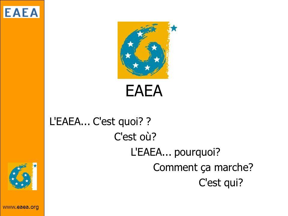 www.eaea.org EAEA L'EAEA... C'est quoi? ? C'est où? L'EAEA... pourquoi? Comment ça marche? C'est qui?
