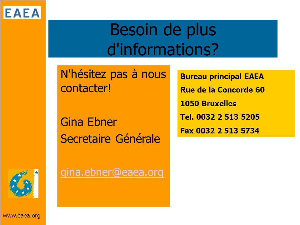 Besoin de plus d'informations? N'hésitez pas à nous contacter! Gina Ebner Secretaire Générale gina.ebner@eaea.org Bureau principal EAEA Rue de la Conc