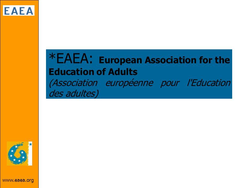 www.eaea.org *EAEA: European Association for the Education of Adults (Association européenne pour l'Education des adultes)