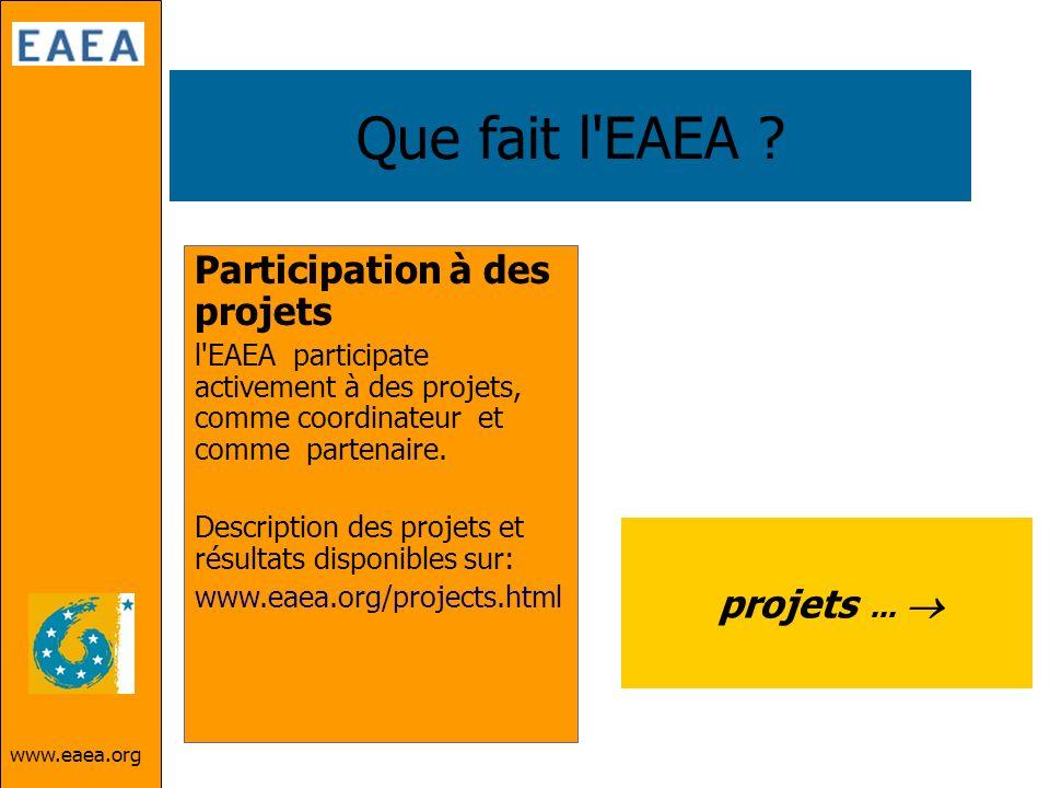 www.eaea.org Que fait l'EAEA ? Participation à des projets l'EAEA participate activement à des projets, comme coordinateur et comme partenaire. Descri