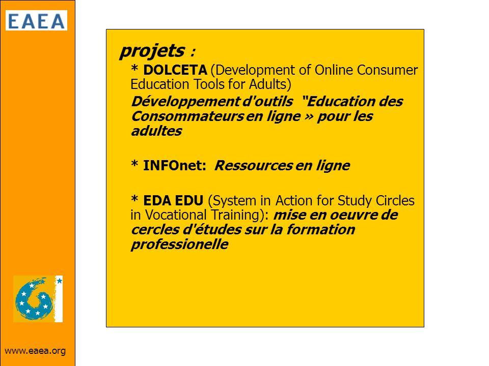 www.eaea.org projets : * DOLCETA (Development of Online Consumer Education Tools for Adults) Développement d'outils Education des Consommateurs en lig