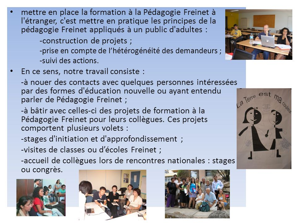 mettre en place la formation à la Pédagogie Freinet à l'étranger, c'est mettre en pratique les principes de la pédagogie Freinet appliqués à un public