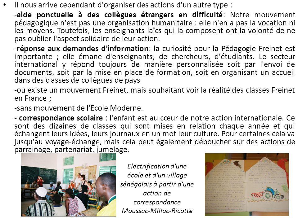 Il nous arrive cependant d'organiser des actions d'un autre type : -aide ponctuelle à des collègues étrangers en difficulté: Notre mouvement pédagogiq