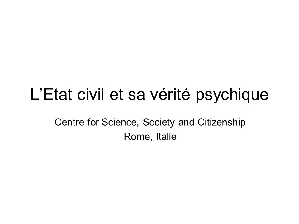 LEtat civil et sa vérité psychique Centre for Science, Society and Citizenship Rome, Italie