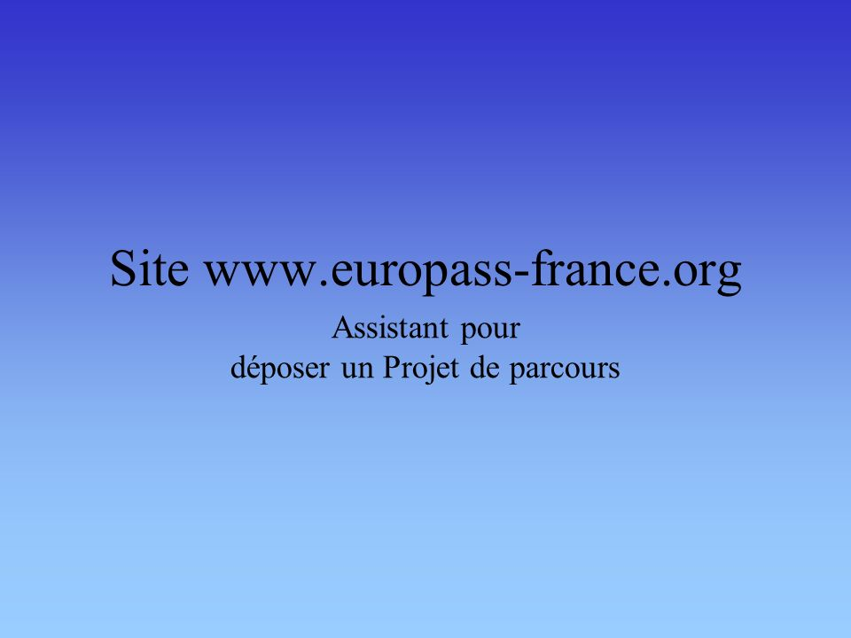 Site www.europass-france.org Assistant pour déposer un Projet de parcours