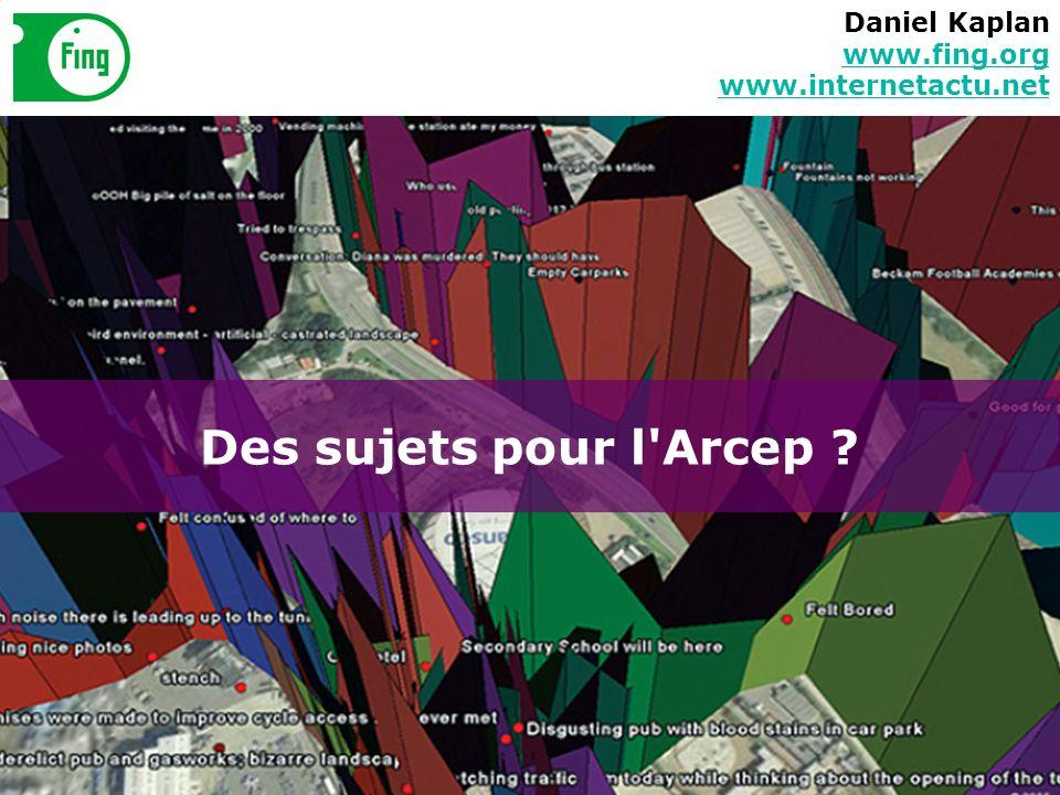 Des sujets pour l'Arcep ? Daniel Kaplan www.fing.org www.internetactu.net www.fing.org www.internetactu.net