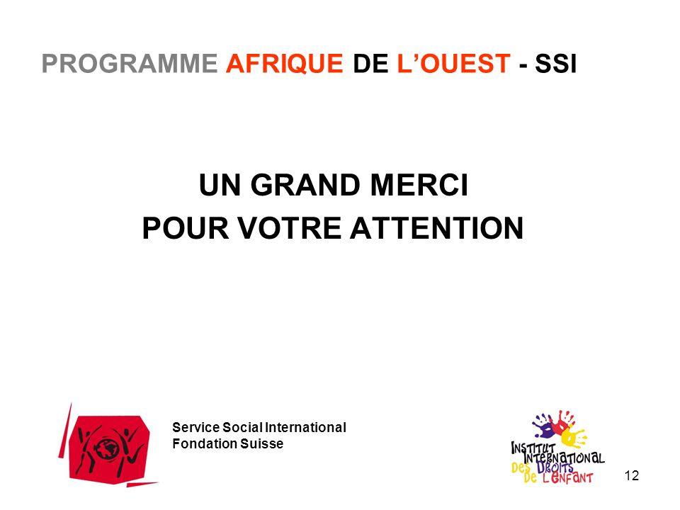 12 PROGRAMME AFRIQUE DE LOUEST - SSI UN GRAND MERCI POUR VOTRE ATTENTION Service Social International Fondation Suisse