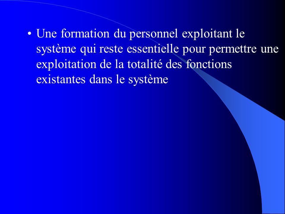 Une formation du personnel exploitant le système qui reste essentielle pour permettre une exploitation de la totalité des fonctions existantes dans le