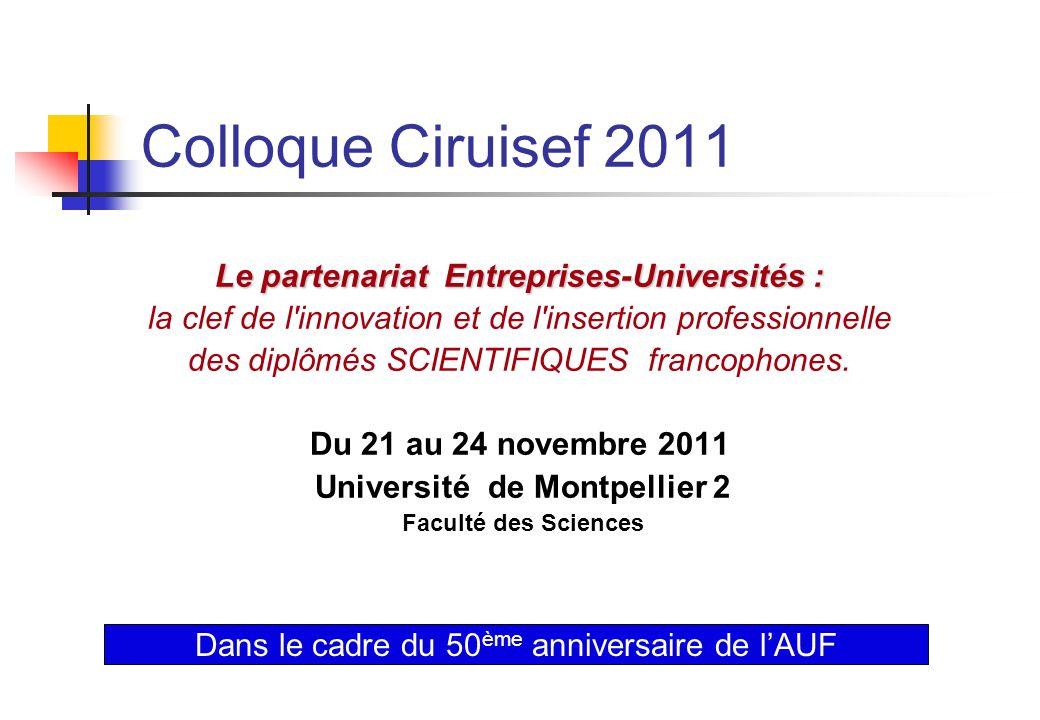 Colloque Ciruisef 2011 Le partenariat Entreprises-Universités : la clef de l'innovation et de l'insertion professionnelle des diplômés SCIENTIFIQUES f