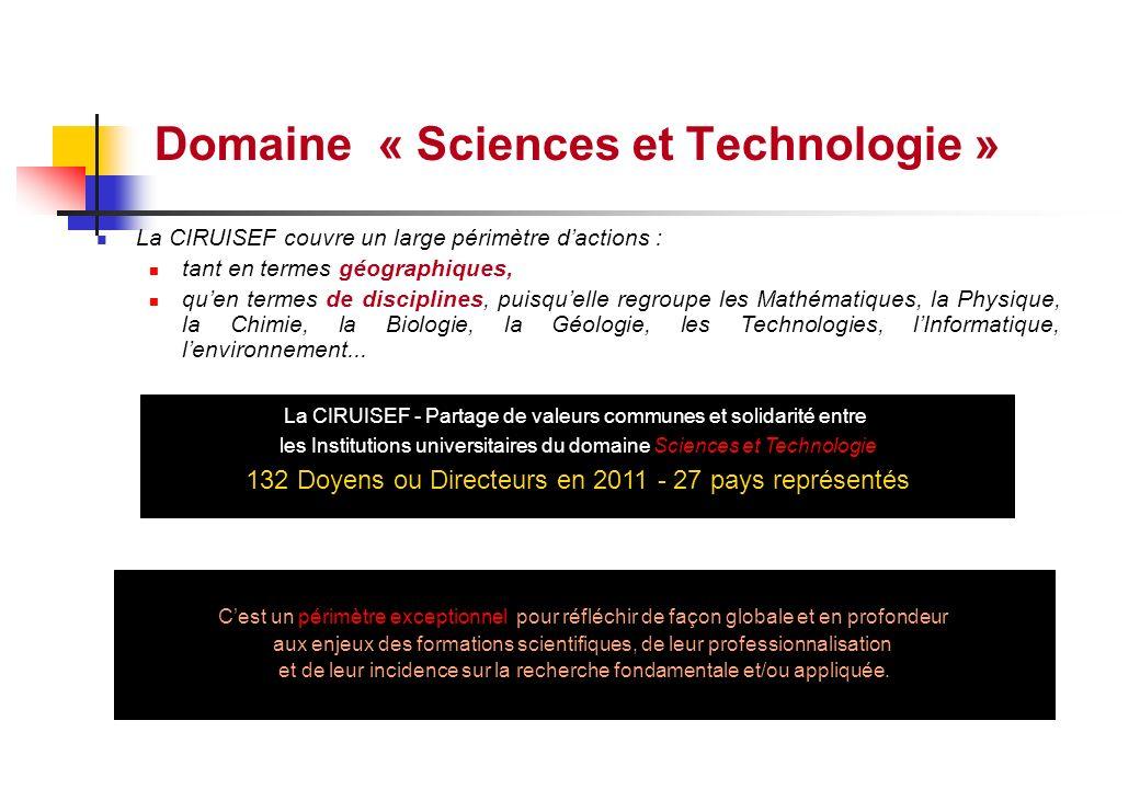 Domaine « Sciences et Technologie » La CIRUISEF couvre un large périmètre dactions : tant en termes géographiques, quen termes de disciplines, puisque