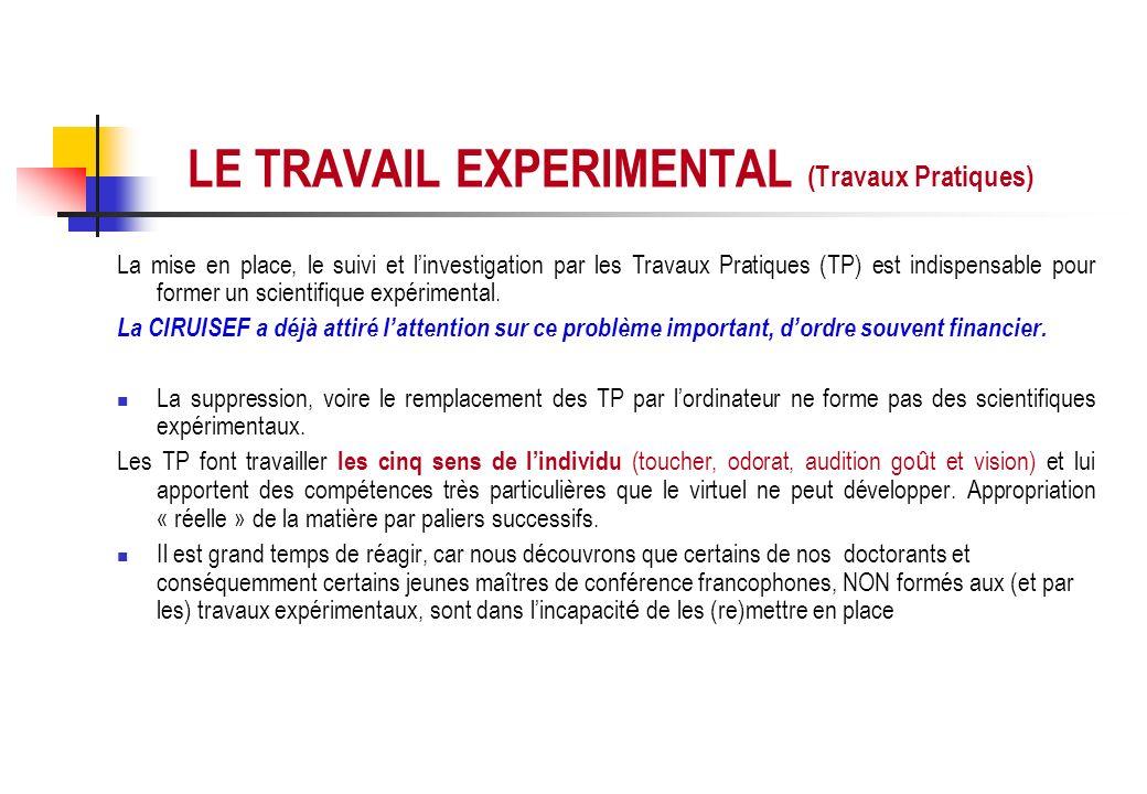 LE TRAVAIL EXPERIMENTAL (Travaux Pratiques) La mise en place, le suivi et linvestigation par les Travaux Pratiques (TP) est indispensable pour former