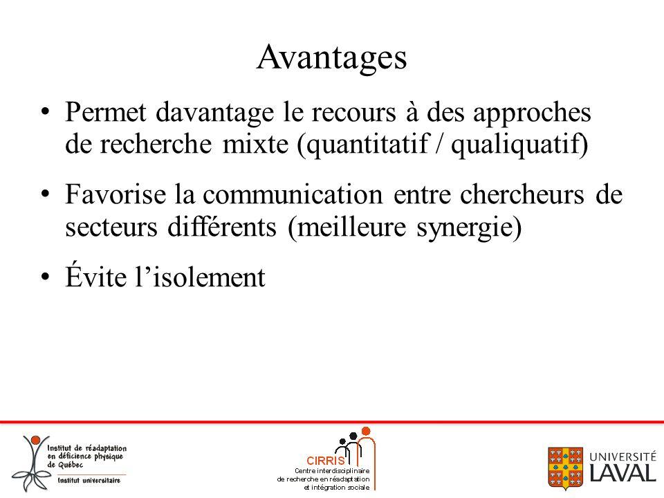 Avantages Permet davantage le recours à des approches de recherche mixte (quantitatif / qualiquatif) Favorise la communication entre chercheurs de sec