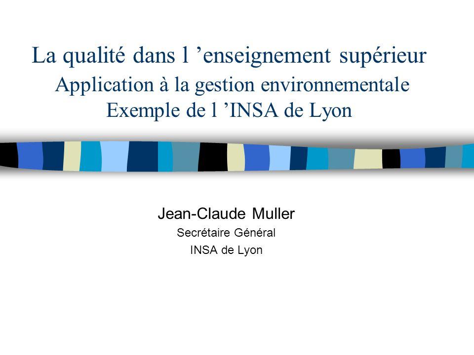 La qualité dans l enseignement supérieur Application à la gestion environnementale Exemple de l INSA de Lyon Jean-Claude Muller Secrétaire Général INS