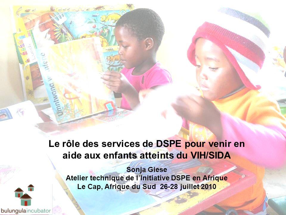 Le rôle des services de DSPE pour venir en aide aux enfants atteints du VIH/SIDA Sonja Giese Atelier technique de lInitiative DSPE en Afrique Le Cap,