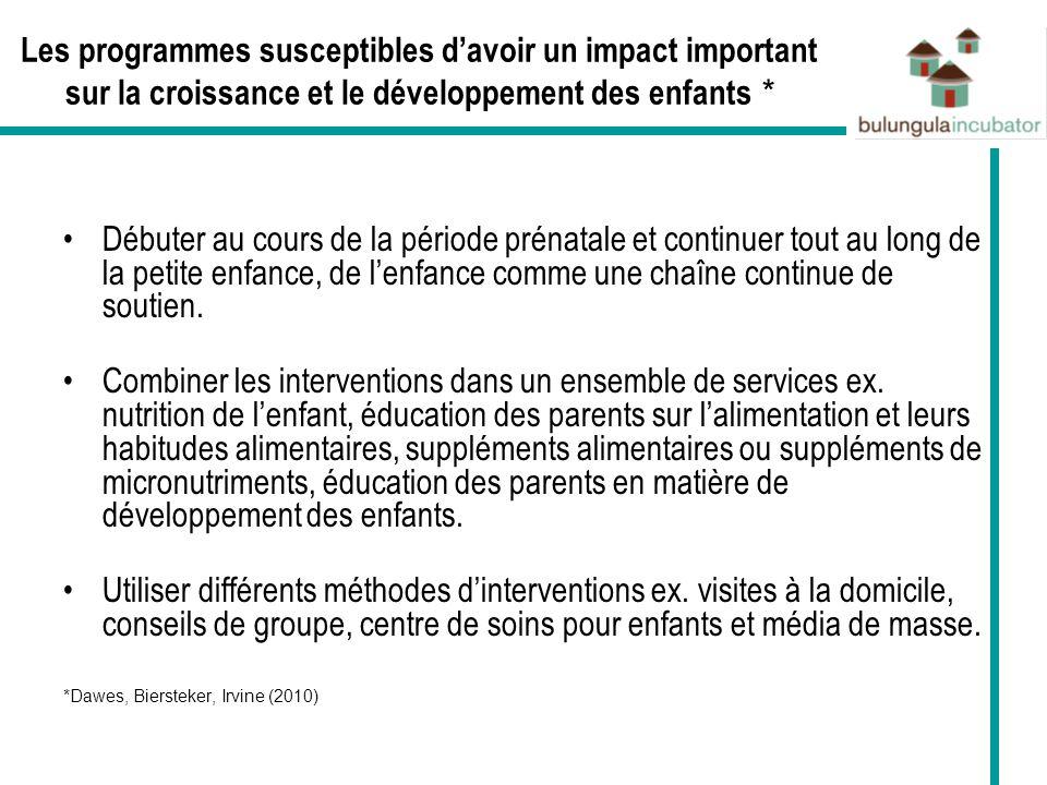 Les programmes susceptibles davoir un impact important sur la croissance et le développement des enfants * Débuter au cours de la période prénatale et