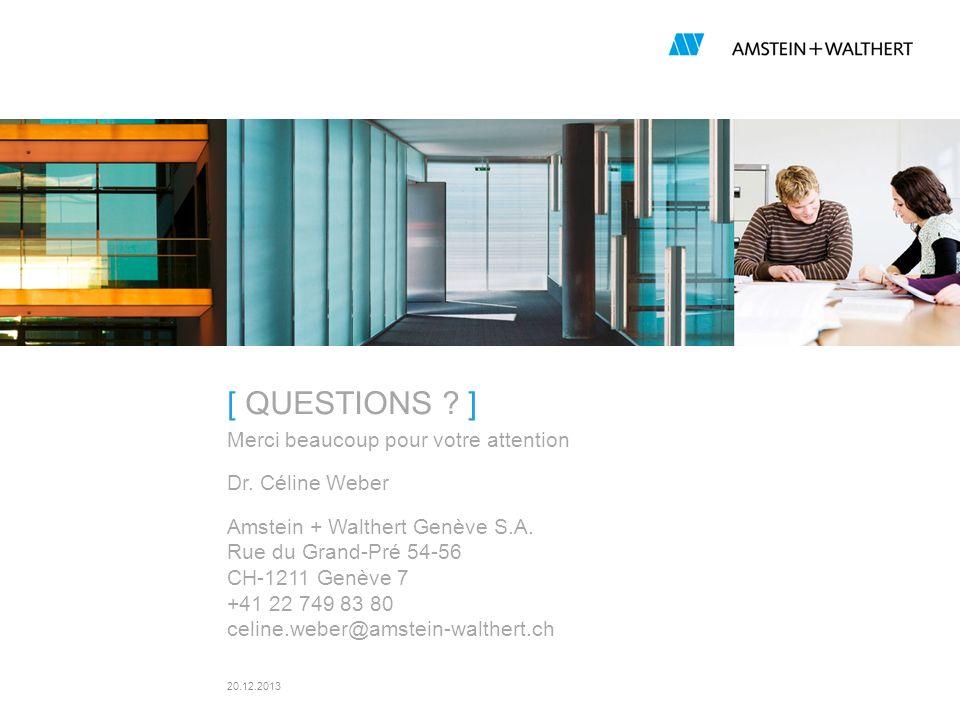 20.12.2013 [ QUESTIONS ? ] Merci beaucoup pour votre attention Dr. Céline Weber Amstein + Walthert Genève S.A. Rue du Grand-Pré 54-56 CH-1211 Genève 7