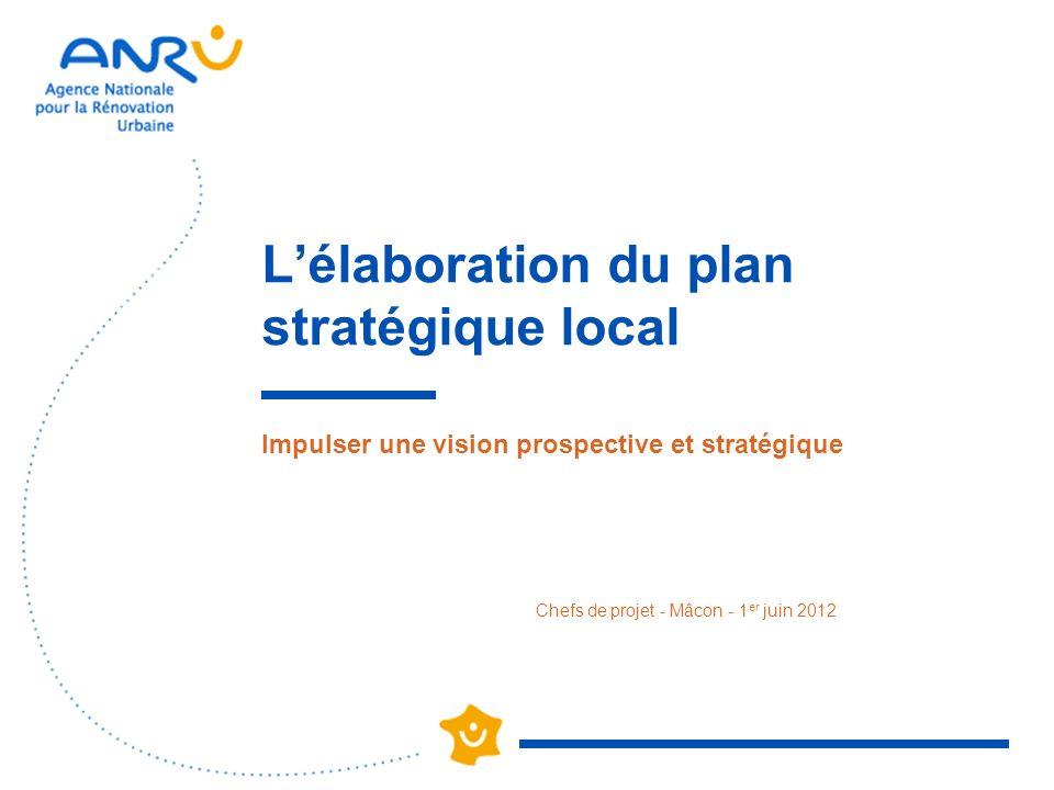 Chefs de projet - Mâcon - 1 er juin 2012 Lélaboration du plan stratégique local Impulser une vision prospective et stratégique