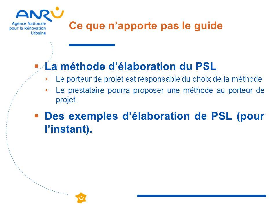 Ce que napporte pas le guide La méthode délaboration du PSL Le porteur de projet est responsable du choix de la méthode Le prestataire pourra proposer