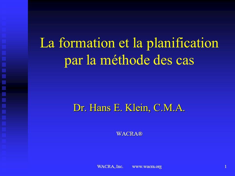 WACRA, Inc.www.wacra.org1 La formation et la planification par la méthode des cas Dr.