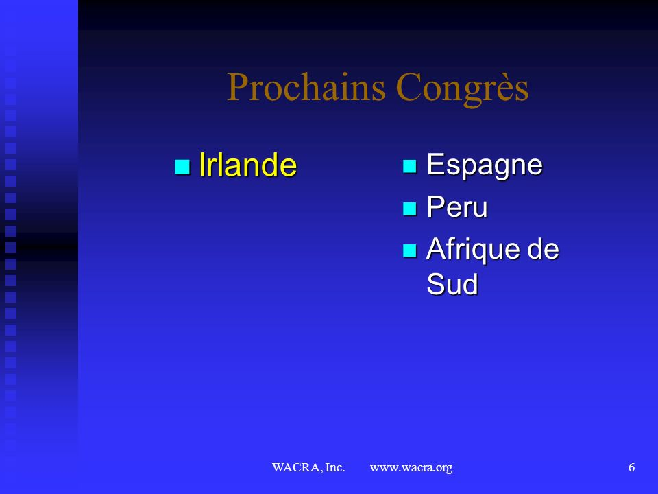 WACRA, Inc. www.wacra.org5 Congrès Antérieurs Lausanne, Suisse Lausanne, Suisse Londres, Angleterre Londres, Angleterre Enschede, Pays Bas Enschede, P