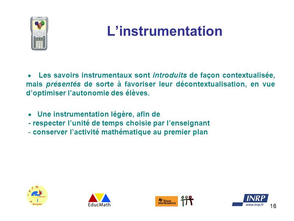 16 Linstrumentation Les savoirs instrumentaux sont introduits de façon contextualisée, mais présentés de sorte à favoriser leur décontextualisation, e