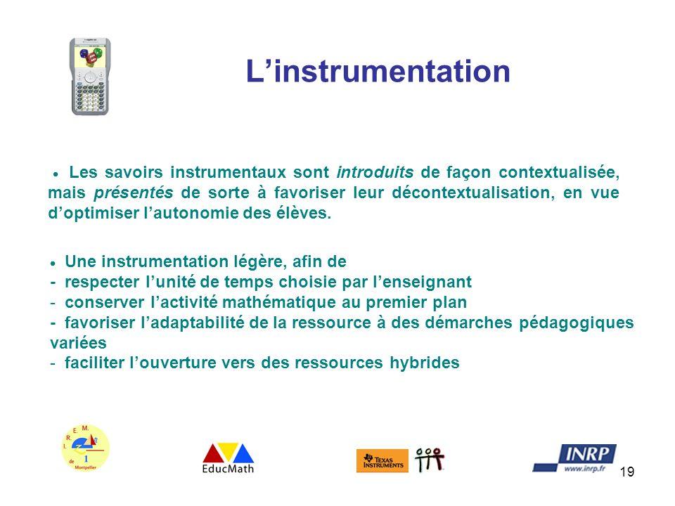 19 Linstrumentation Les savoirs instrumentaux sont introduits de façon contextualisée, mais présentés de sorte à favoriser leur décontextualisation, e