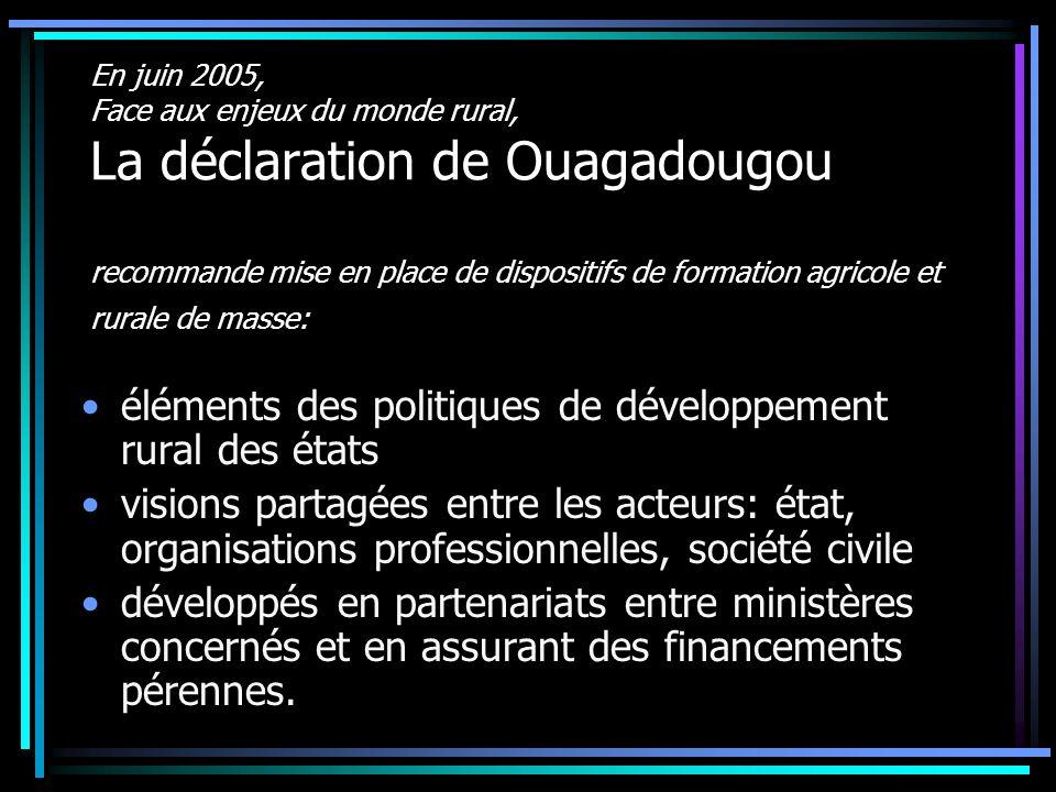 En juin 2005, Face aux enjeux du monde rural, La déclaration de Ouagadougou recommande mise en place de dispositifs de formation agricole et rurale de
