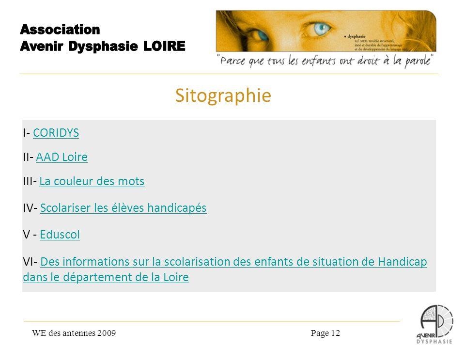 WE des antennes 2009Page 12 I- CORIDYSCORIDYS II- AAD LoireAAD Loire III- La couleur des motsLa couleur des mots IV- Scolariser les élèves handicapésS