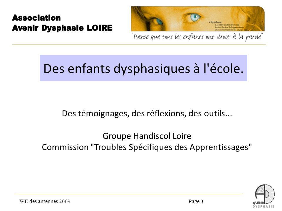 WE des antennes 2009Page 3 Des enfants dysphasiques à l'école. Des témoignages, des réflexions, des outils... Groupe Handiscol Loire Commission