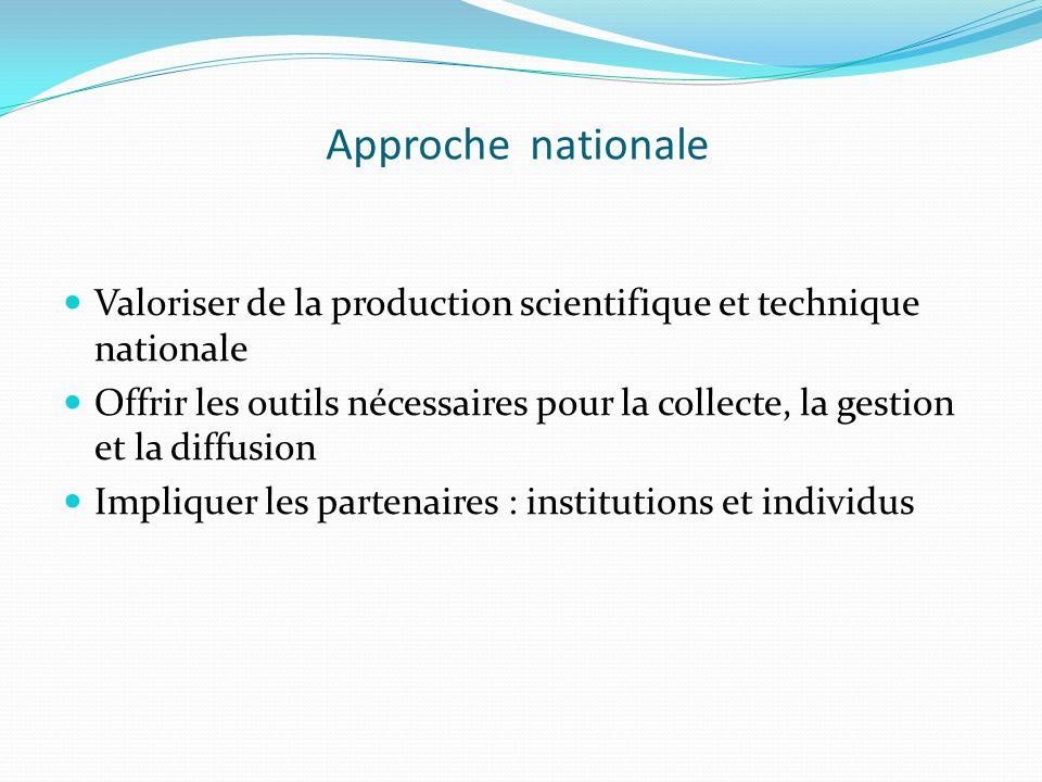 Approche nationale Valoriser de la production scientifique et technique nationale Offrir les outils nécessaires pour la collecte, la gestion et la dif