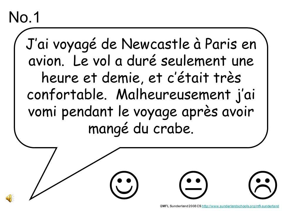 Jai voyagé de Newcastle à Paris en avion. Le vol a duré seulement une heure et demie, et cétait très confortable. Malheureusement jai vomi pendant le