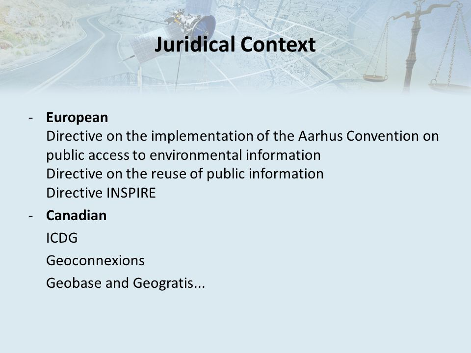 Juridical Context -European Directive on the implementation of the Aarhus Convention on public access to environmental information Directive on the re