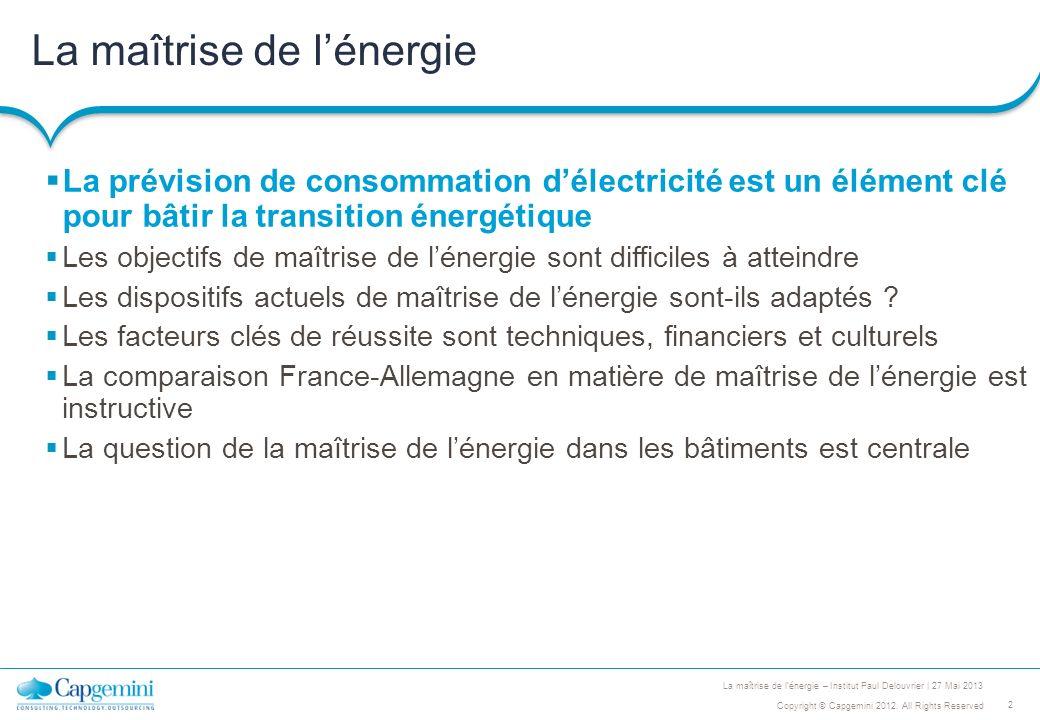 2 Copyright © Capgemini 2012. All Rights Reserved La maîtrise de lénergie – Institut Paul Delouvrier | 27 Mai 2013 La maîtrise de lénergie La prévisio