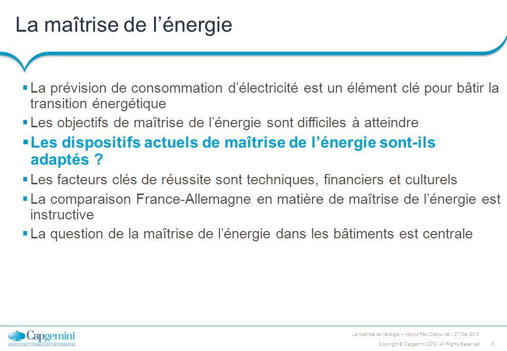 9 Copyright © Capgemini 2012. All Rights Reserved La maîtrise de lénergie – Institut Paul Delouvrier | 27 Mai 2013 La maîtrise de lénergie La prévisio