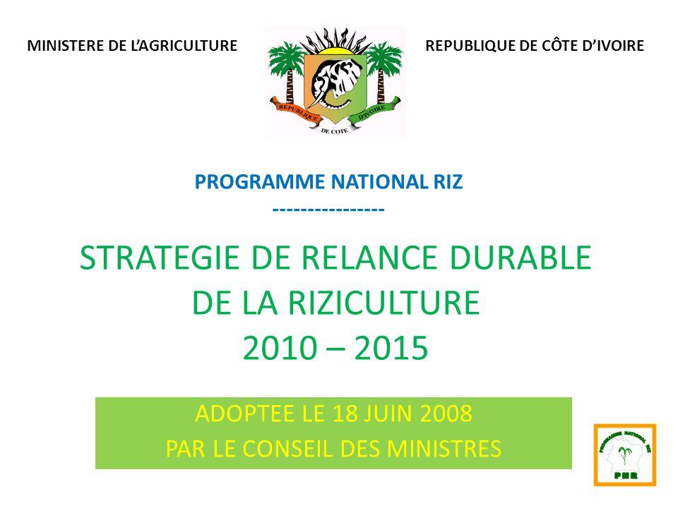 STRATEGIE DE RELANCE DURABLE DE LA RIZICULTURE 2010 – 2015 ADOPTEE LE 18 JUIN 2008 PAR LE CONSEIL DES MINISTRES REPUBLIQUE DE CÔTE DIVOIRE PROGRAMME N