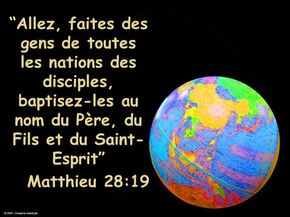 Allez, faites des gens de toutes les nations des disciples, baptisez-les au nom du Père, du Fils et du Saint- Esprit Matthieu 28:19